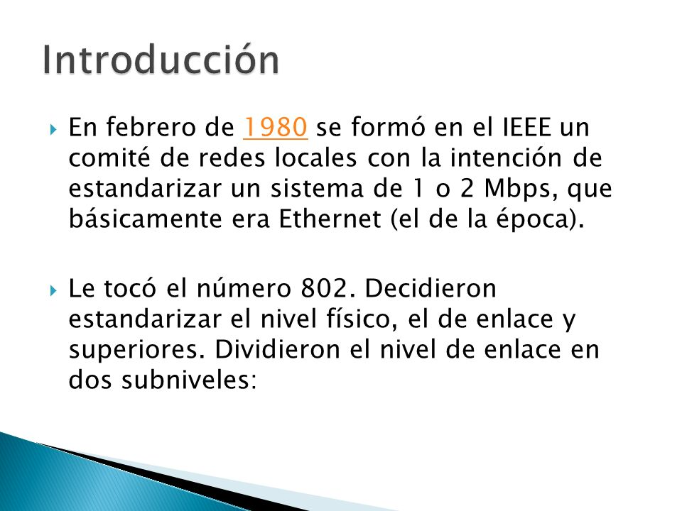 En febrero de 1980 se formó en el IEEE un comité de redes locales con la intención de estandarizar un sistema de 1 o 2 Mbps, que básicamente era Ethernet (el de la época).1980 Le tocó el número 802.