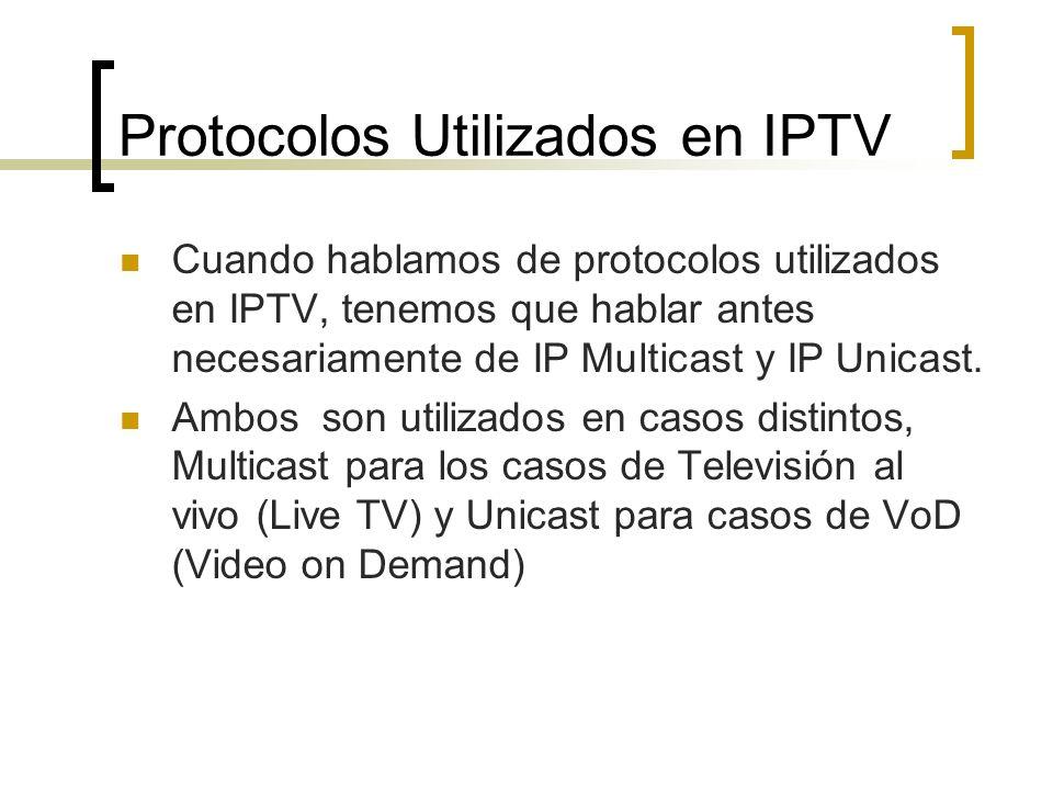 Protocolos Utilizados en IPTV Sistemas de IPTV basados en Estándares, principalmente utilizan los siguientes Protocolos: IGMP Versión 2 para la conexión a un flujo multicast (Canal de TV) y para cambiar de un flujo multicast a otro (cambio de canal de TV) RTSP es usado en VOD