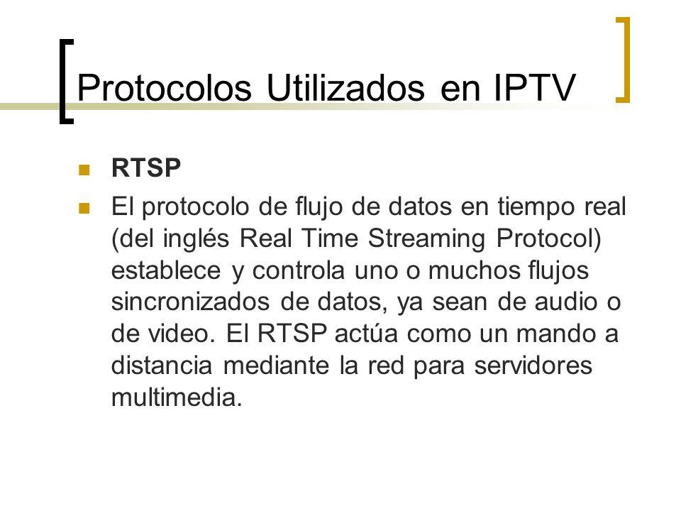 Protocolos Utilizados en IPTV RTSP El protocolo de flujo de datos en tiempo real (del inglés Real Time Streaming Protocol) establece y controla uno o