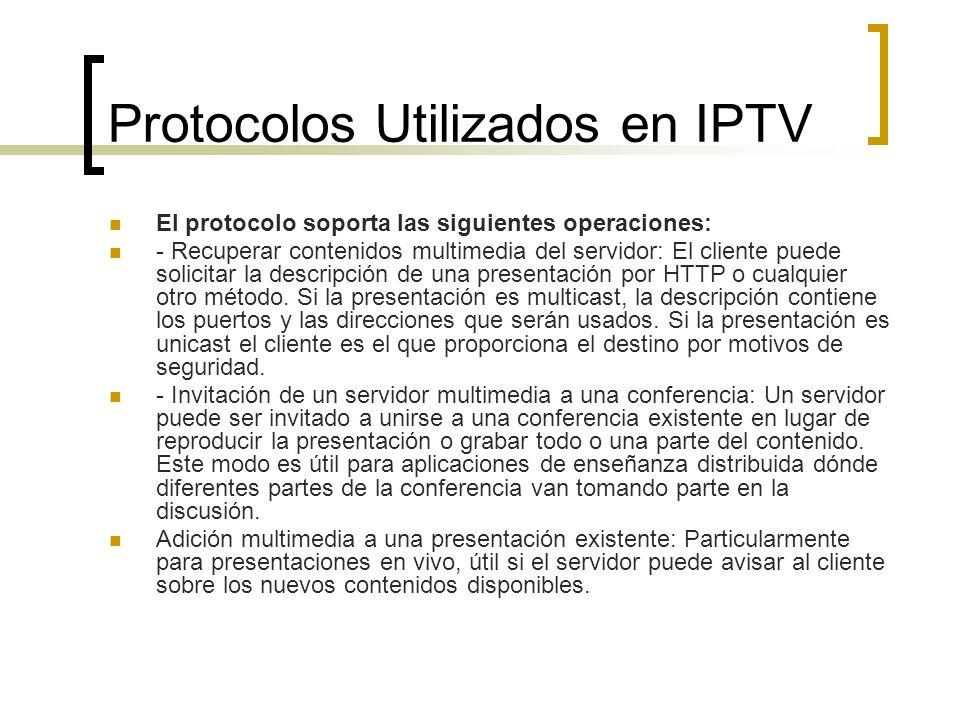 Protocolos Utilizados en IPTV El protocolo soporta las siguientes operaciones: - Recuperar contenidos multimedia del servidor: El cliente puede solici