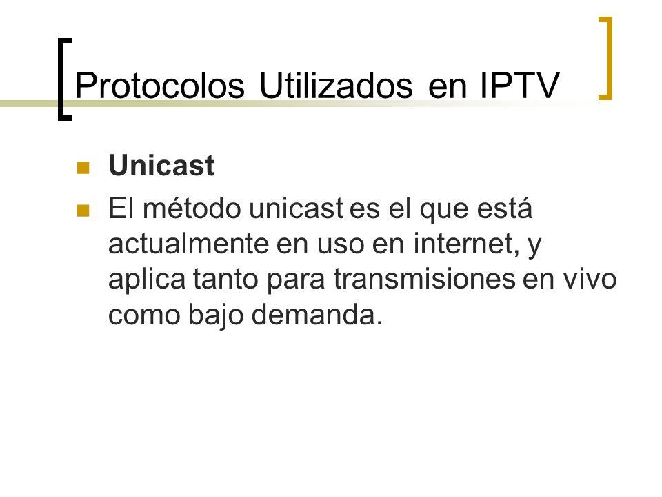 Protocolos Utilizados en IPTV Unicast El método unicast es el que está actualmente en uso en internet, y aplica tanto para transmisiones en vivo como