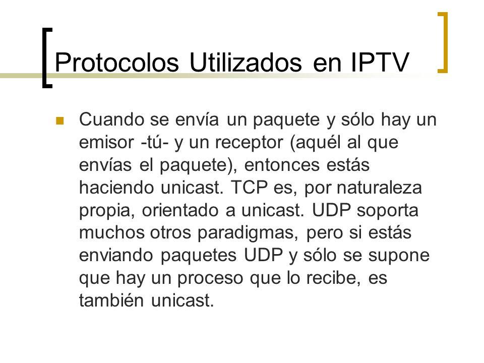 Protocolos Utilizados en IPTV Cuando se envía un paquete y sólo hay un emisor -tú- y un receptor (aquél al que envías el paquete), entonces estás haci