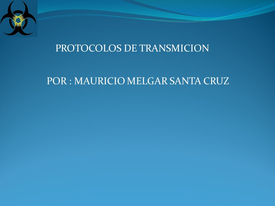 PROTOCOLOS DE TRANSMICION POR : MAURICIO MELGAR SANTA CRUZ