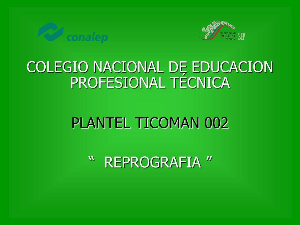 COLEGIO NACIONAL DE EDUCACION PROFESIONAL TÉCNICA PLANTEL TICOMAN 002 REPROGRAFIA REPROGRAFIA