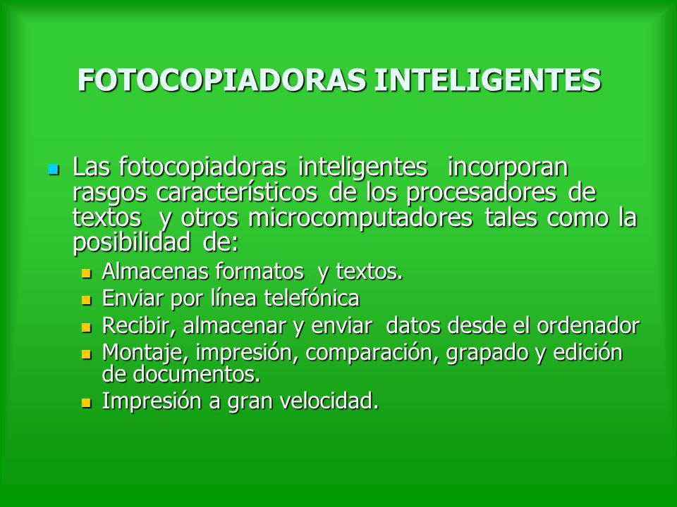 FOTOCOPIADORAS INTELIGENTES Las fotocopiadoras inteligentes incorporan rasgos característicos de los procesadores de textos y otros microcomputadores