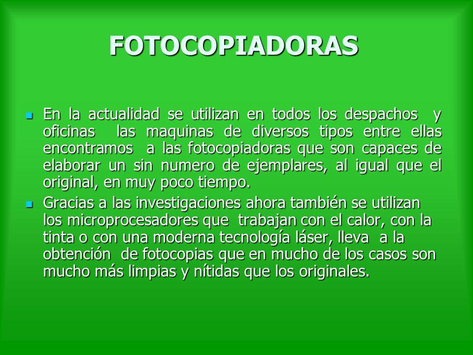 FOTOCOPIADORAS En la actualidad se utilizan en todos los despachos y oficinas las maquinas de diversos tipos entre ellas encontramos a las fotocopiado