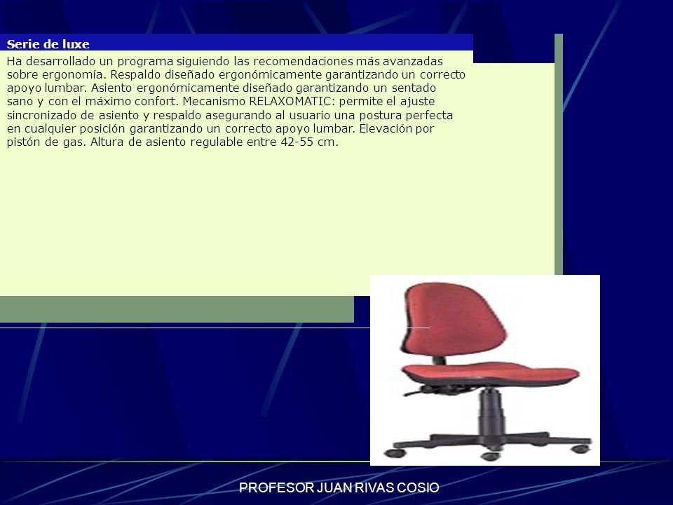 PROFESOR JUAN RIVAS COSIO Serie de luxe Ha desarrollado un programa siguiendo las recomendaciones más avanzadas sobre ergonomía. Respaldo diseñado erg