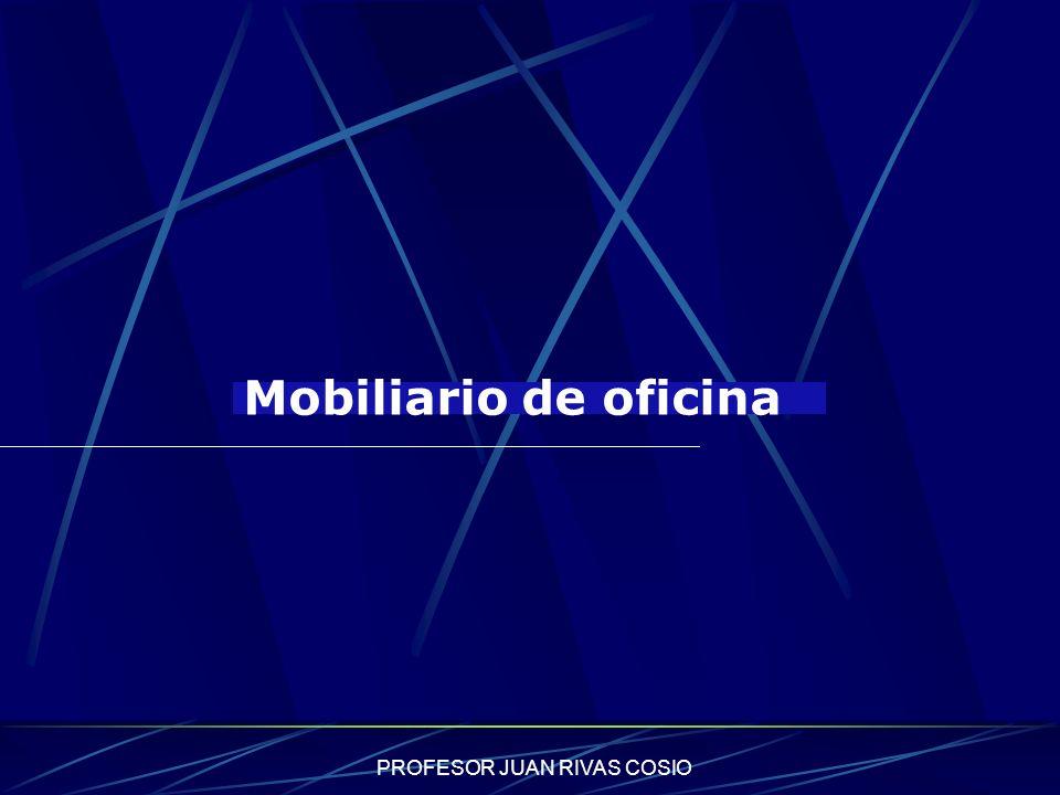PROFESOR JUAN RIVAS COSIO Mobiliario de oficina