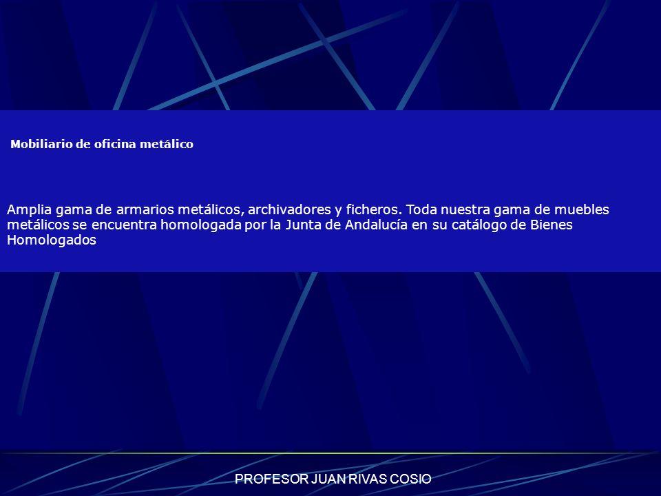 PROFESOR JUAN RIVAS COSIO Mobiliario de oficina metálico Amplia gama de armarios metálicos, archivadores y ficheros. Toda nuestra gama de muebles metá