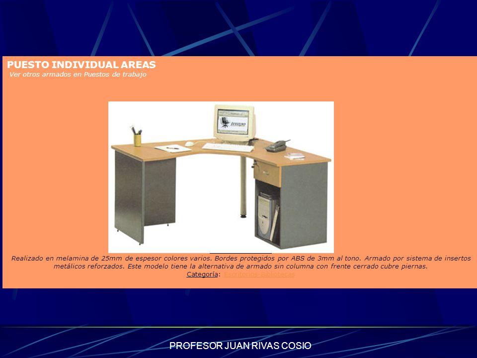 PROFESOR JUAN RIVAS COSIO PUESTO INDIVIDUAL AREAS Ver otros armados en Puestos de trabajo Detalle del Artículo Realizado en melamina de 25mm de espeso