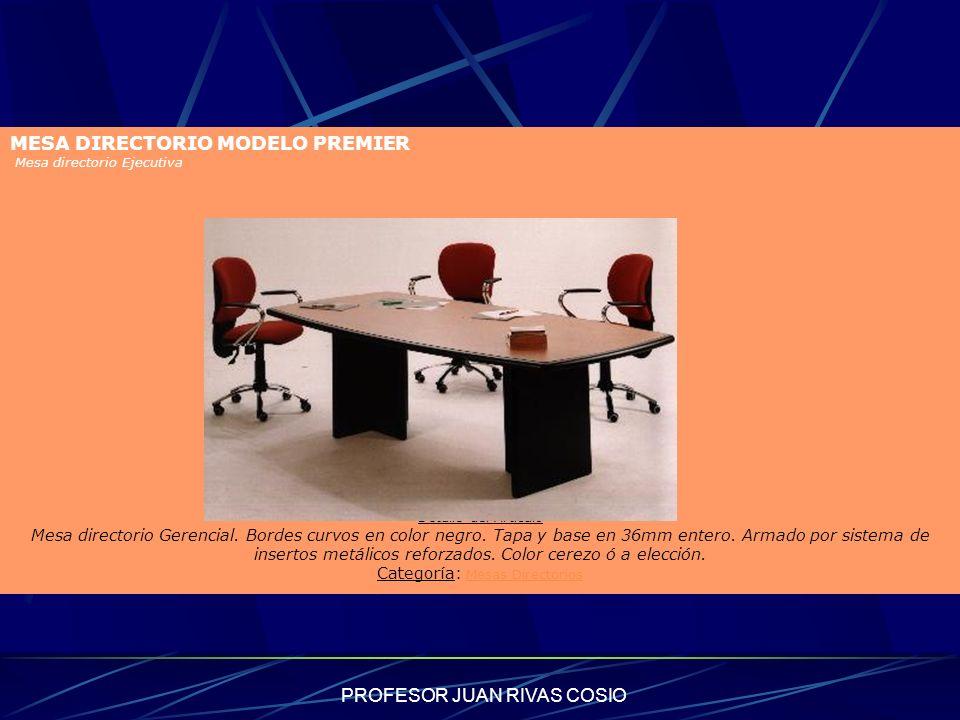 PROFESOR JUAN RIVAS COSIO MESA DIRECTORIO MODELO PREMIER Mesa directorio Ejecutiva Detalle del Artículo Mesa directorio Gerencial. Bordes curvos en co