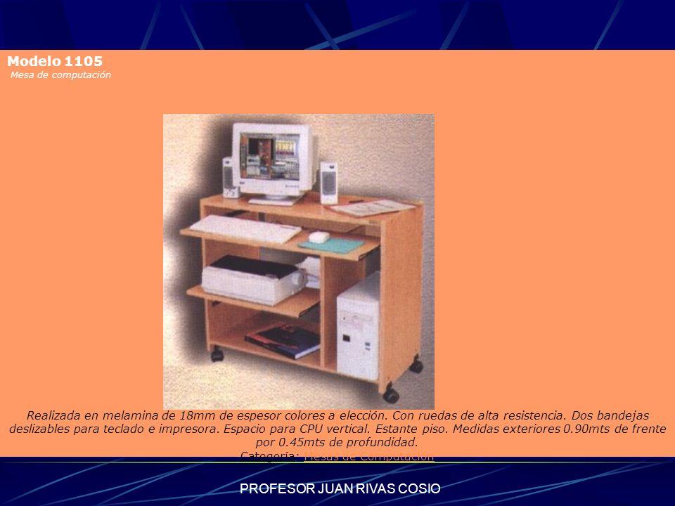 PROFESOR JUAN RIVAS COSIO Modelo 1105 Mesa de computación Detalle del Artículo Realizada en melamina de 18mm de espesor colores a elección. Con ruedas