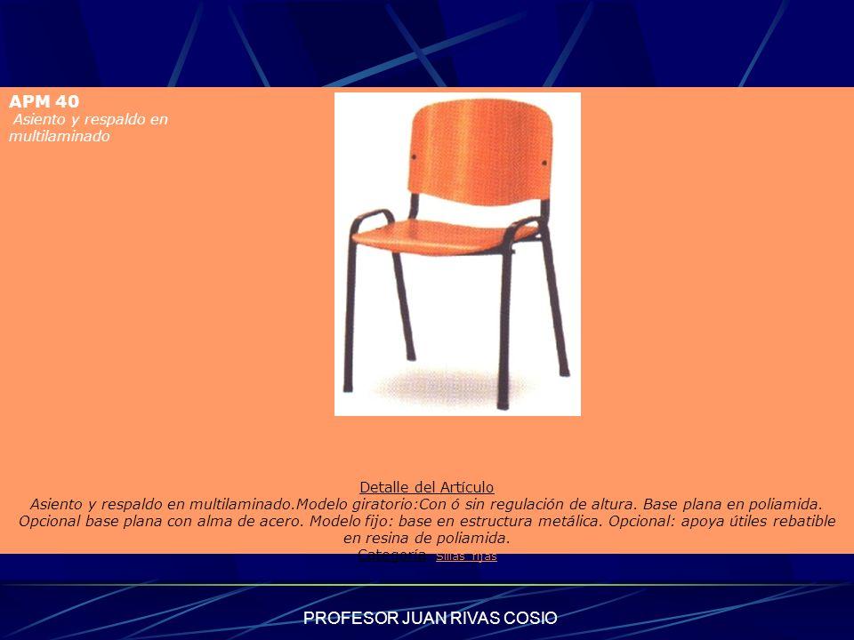 PROFESOR JUAN RIVAS COSIO APM 40 Asiento y respaldo en multilaminado Detalle del Artículo Asiento y respaldo en multilaminado.Modelo giratorio:Con ó s