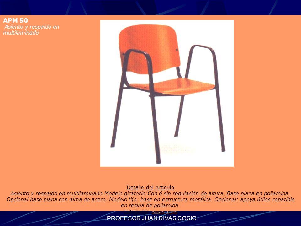 PROFESOR JUAN RIVAS COSIO APM 50 Asiento y respaldo en multilaminado Detalle del Artículo Asiento y respaldo en multilaminado.Modelo giratorio:Con ó s