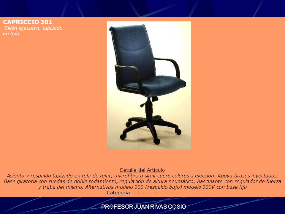 PROFESOR JUAN RIVAS COSIO Sillones ejecutivos CAPRICCIO 301 Sillón ejecutivo tapizado en tela Detalle del Artículo Asiento y respaldo tapizado en tela