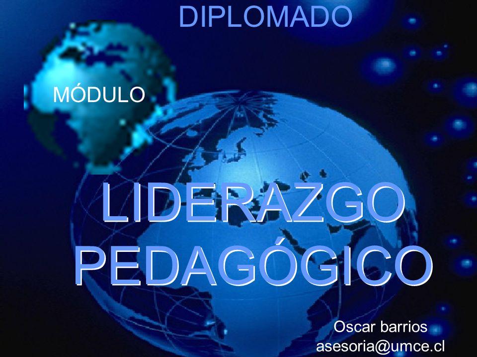 LIDERAZGO PEDAGÓGICO MÓDULO DIPLOMADO Oscar barrios asesoria@umce.cl