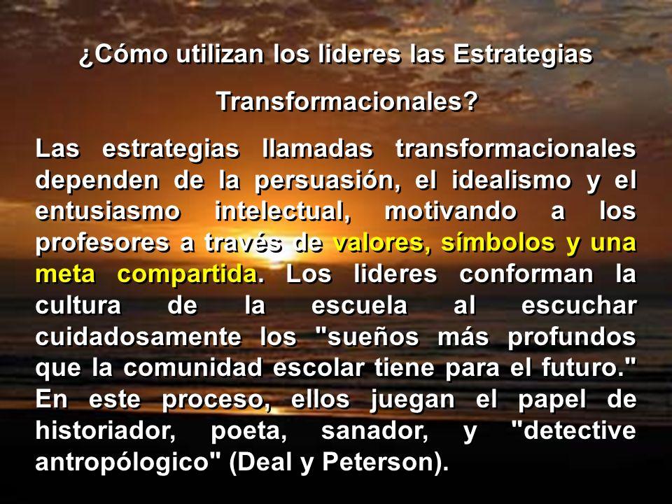 ¿Cómo utilizan los lideres las Estrategias Transformacionales? Las estrategias llamadas transformacionales dependen de la persuasión, el idealismo y e