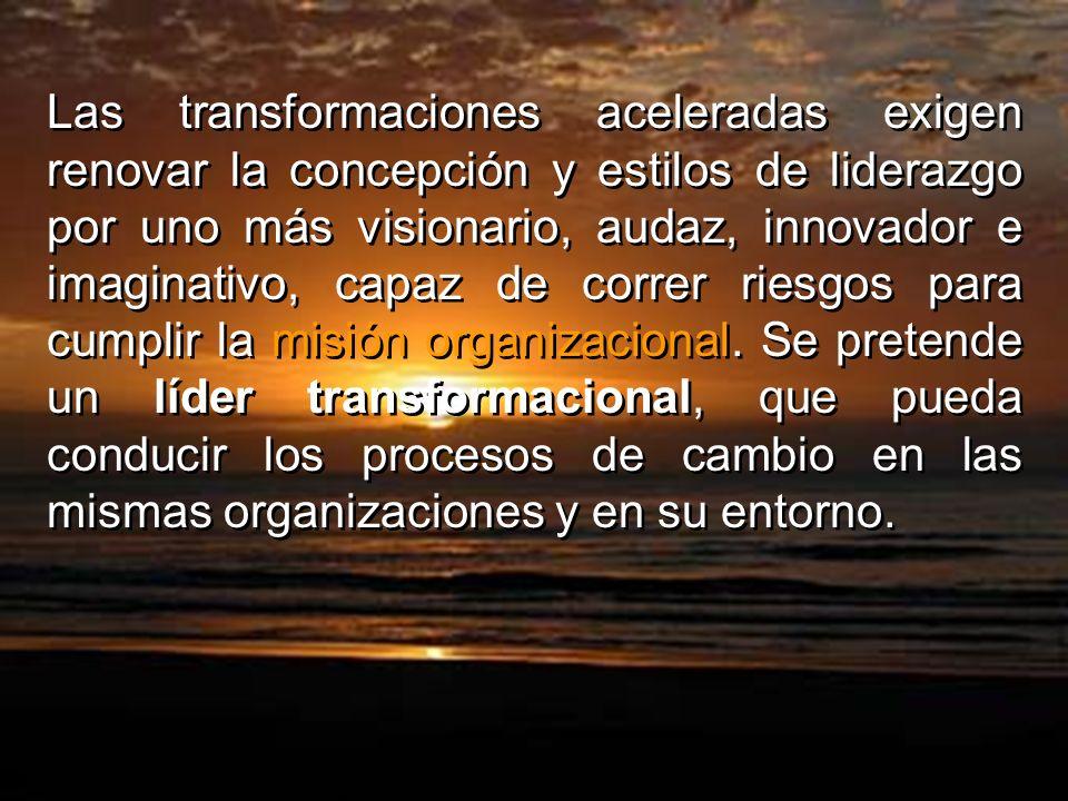 Las transformaciones aceleradas exigen renovar la concepción y estilos de liderazgo por uno más visionario, audaz, innovador e imaginativo, capaz de c