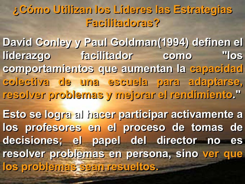 ¿Cómo Utilizan los Líderes las Estrategias Facilitadoras? David Conley y Paul Goldman(1994) definen el liderazgo facilitador como
