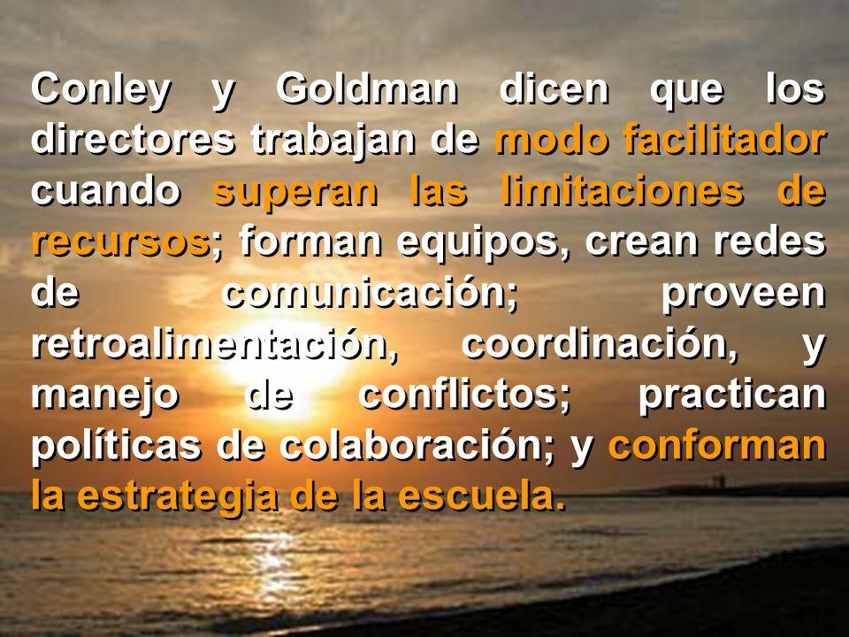 Conley y Goldman dicen que los directores trabajan de modo facilitador cuando superan las limitaciones de recursos; forman equipos, crean redes de com