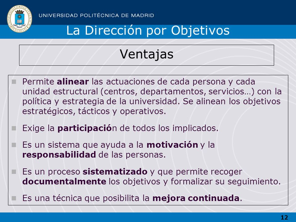 12 Ventajas Permite alinear las actuaciones de cada persona y cada unidad estructural (centros, departamentos, servicios…) con la política y estrategi