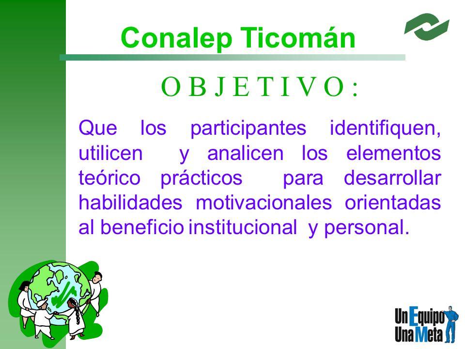 O B J E T I V O : Que los participantes identifiquen, utilicen y analicen los elementos teórico prácticos para desarrollar habilidades motivacionales