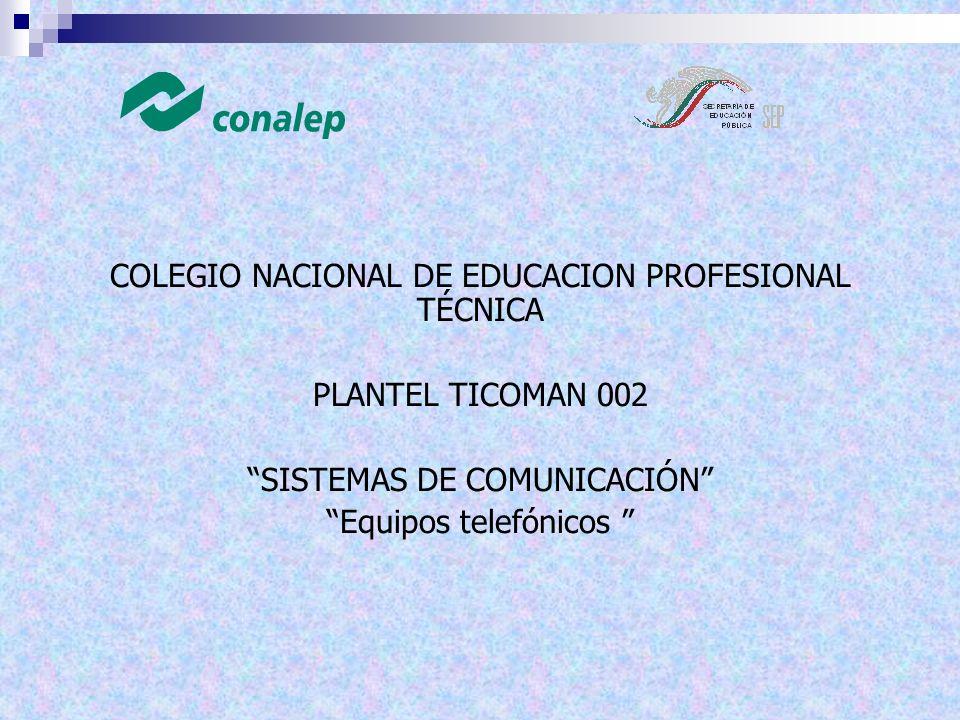COLEGIO NACIONAL DE EDUCACION PROFESIONAL TÉCNICA PLANTEL TICOMAN 002 SISTEMAS DE COMUNICACIÓN Equipos telefónicos