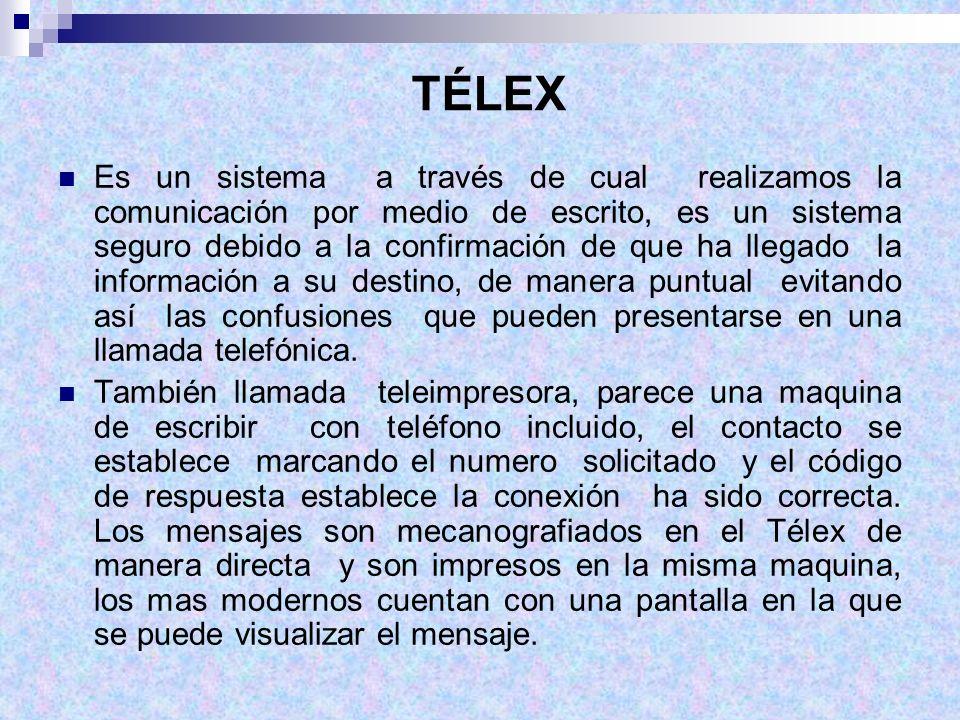 TÉLEX Es un sistema a través de cual realizamos la comunicación por medio de escrito, es un sistema seguro debido a la confirmación de que ha llegado
