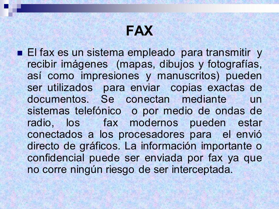 FAX El fax es un sistema empleado para transmitir y recibir imágenes (mapas, dibujos y fotografías, así como impresiones y manuscritos) pueden ser uti