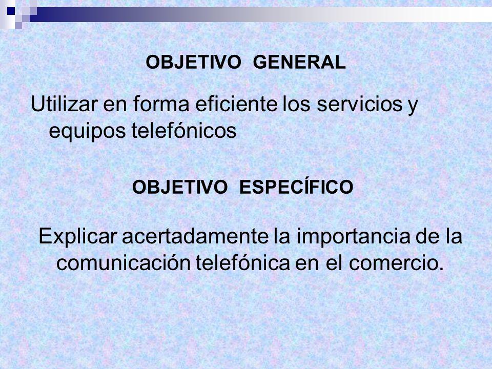 OBJETIVO GENERAL Utilizar en forma eficiente los servicios y equipos telefónicos OBJETIVO ESPECÍFICO Explicar acertadamente la importancia de la comun