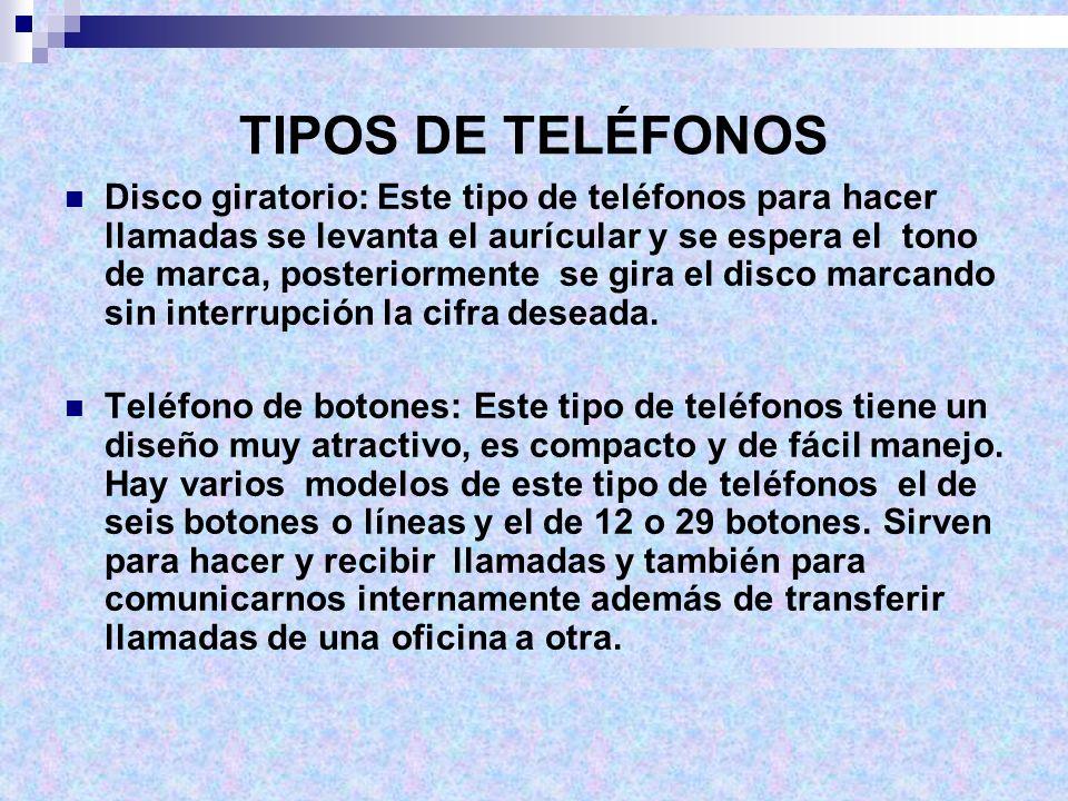 TIPOS DE TELÉFONOS Disco giratorio: Este tipo de teléfonos para hacer llamadas se levanta el aurícular y se espera el tono de marca, posteriormente se