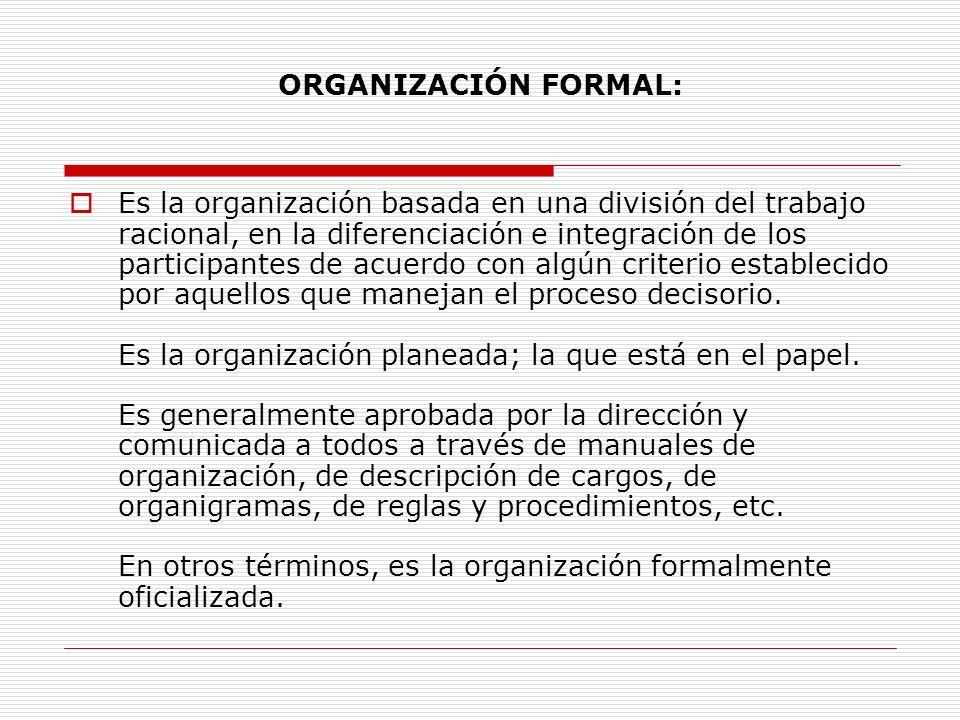 ORGANIZACIÓN FORMAL: Es la organización basada en una división del trabajo racional, en la diferenciación e integración de los participantes de acuerd