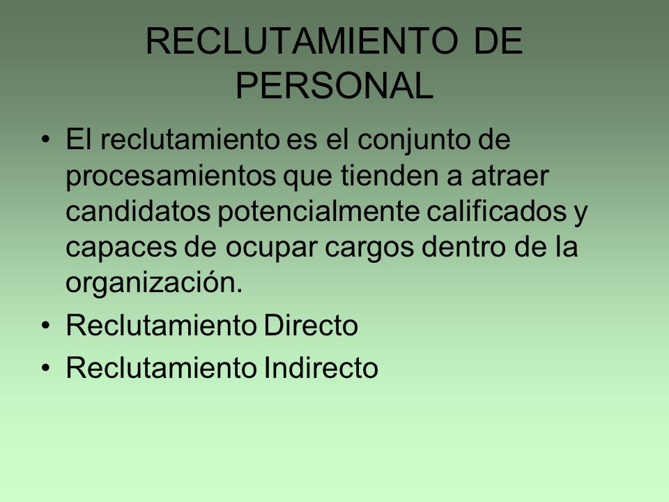 RECLUTAMIENTO DE PERSONAL El reclutamiento es el conjunto de procesamientos que tienden a atraer candidatos potencialmente calificados y capaces de oc