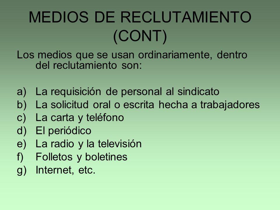 MEDIOS DE RECLUTAMIENTO (CONT) Los medios que se usan ordinariamente, dentro del reclutamiento son: a)La requisición de personal al sindicato b)La sol