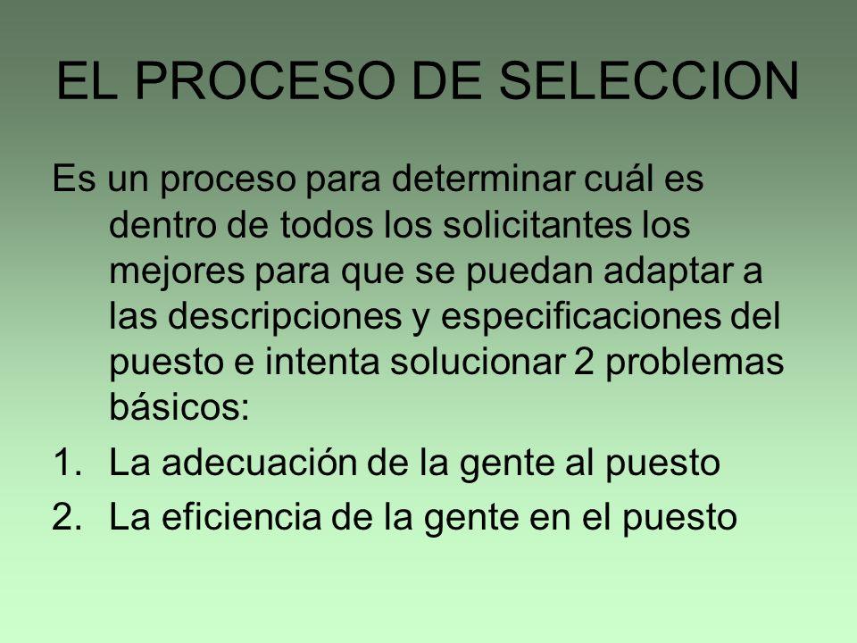 EL PROCESO DE SELECCION Es un proceso para determinar cuál es dentro de todos los solicitantes los mejores para que se puedan adaptar a las descripcio