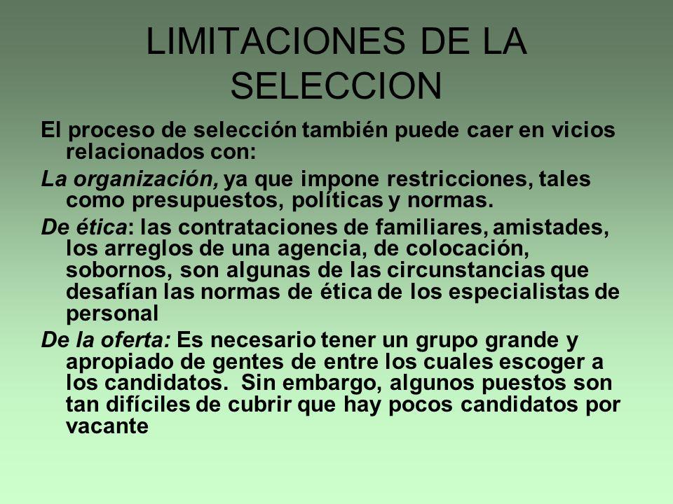 LIMITACIONES DE LA SELECCION El proceso de selección también puede caer en vicios relacionados con: La organización, ya que impone restricciones, tale