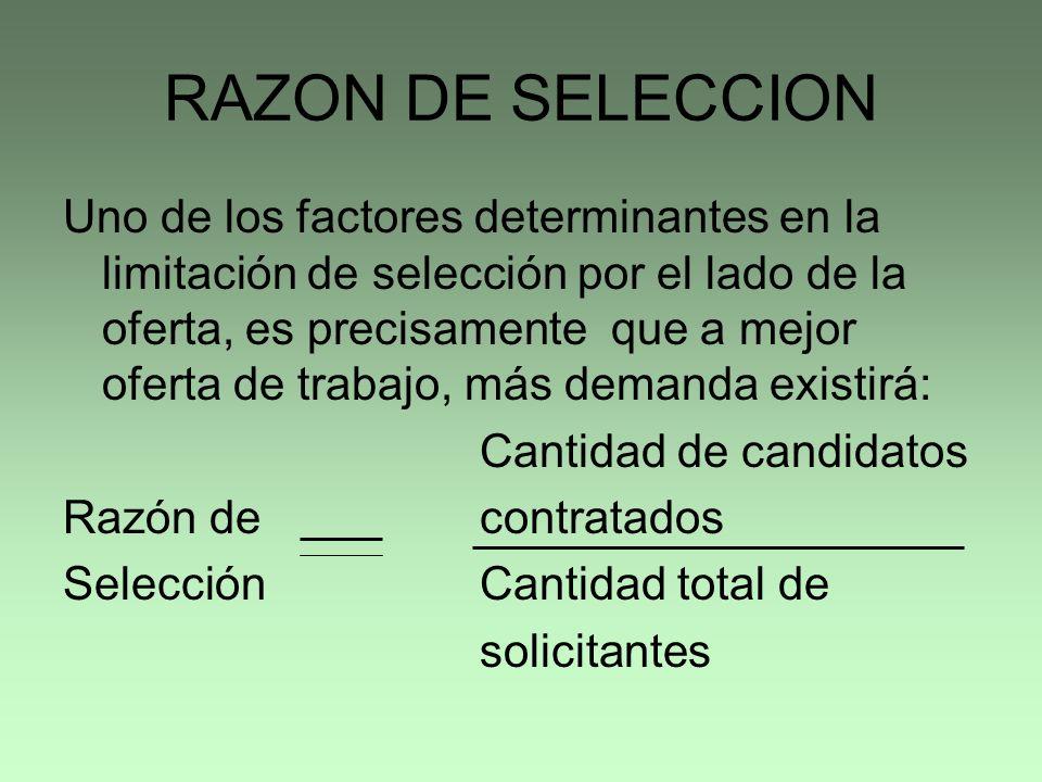 RAZON DE SELECCION Uno de los factores determinantes en la limitación de selección por el lado de la oferta, es precisamente que a mejor oferta de tra