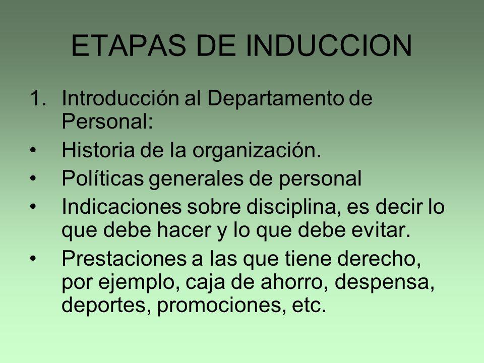 ETAPAS DE INDUCCION 1.Introducción al Departamento de Personal: Historia de la organización. Políticas generales de personal Indicaciones sobre discip
