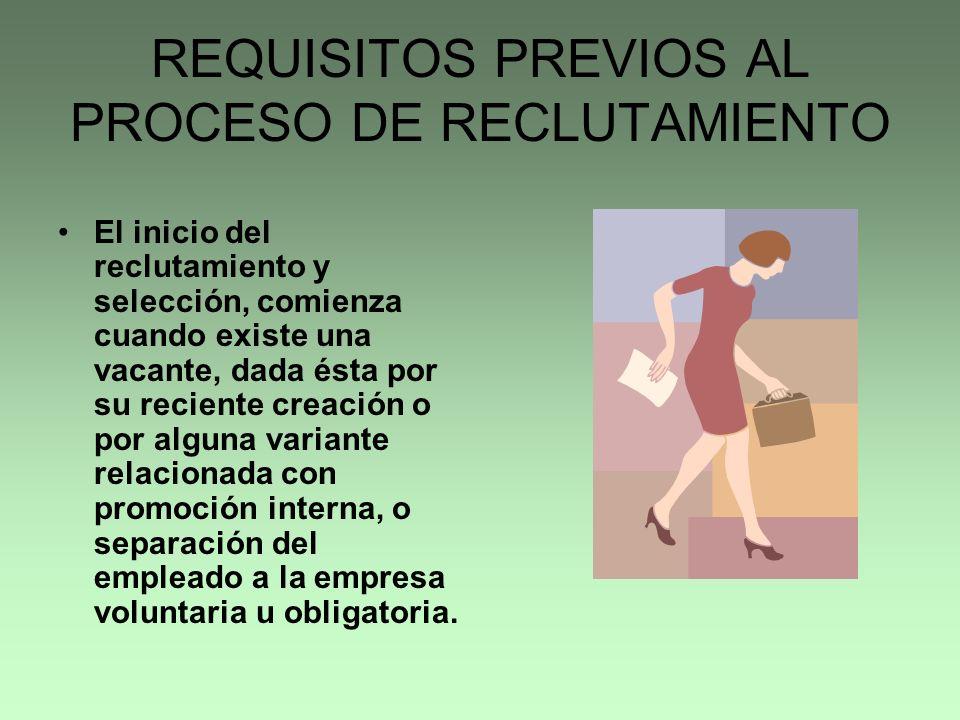 REQUISITOS PREVIOS (CONT) Estos requisitos tienen como objetivo principal, orientar al responsable de esta función sobre el tipo de conducta que debe adoptar al respecto: La requisición o solicitud al departamento de personal Políticas de personal Análisis de puestos.