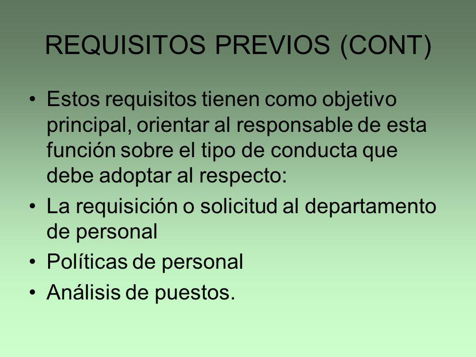 REQUISITOS PREVIOS (CONT) Estos requisitos tienen como objetivo principal, orientar al responsable de esta función sobre el tipo de conducta que debe