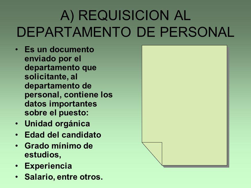 A) REQUISICION AL DEPARTAMENTO DE PERSONAL Es un documento enviado por el departamento que solicitante, al departamento de personal, contiene los dato