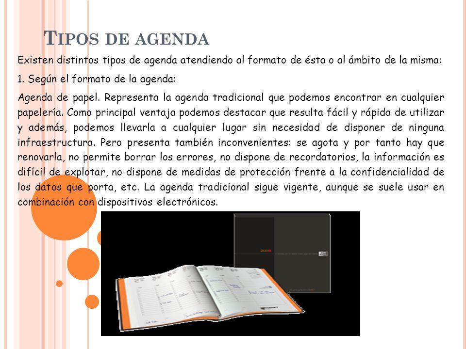 Existen distintos tipos de agenda atendiendo al formato de ésta o al ámbito de la misma: 1. Según el formato de la agenda: Agenda de papel. Representa