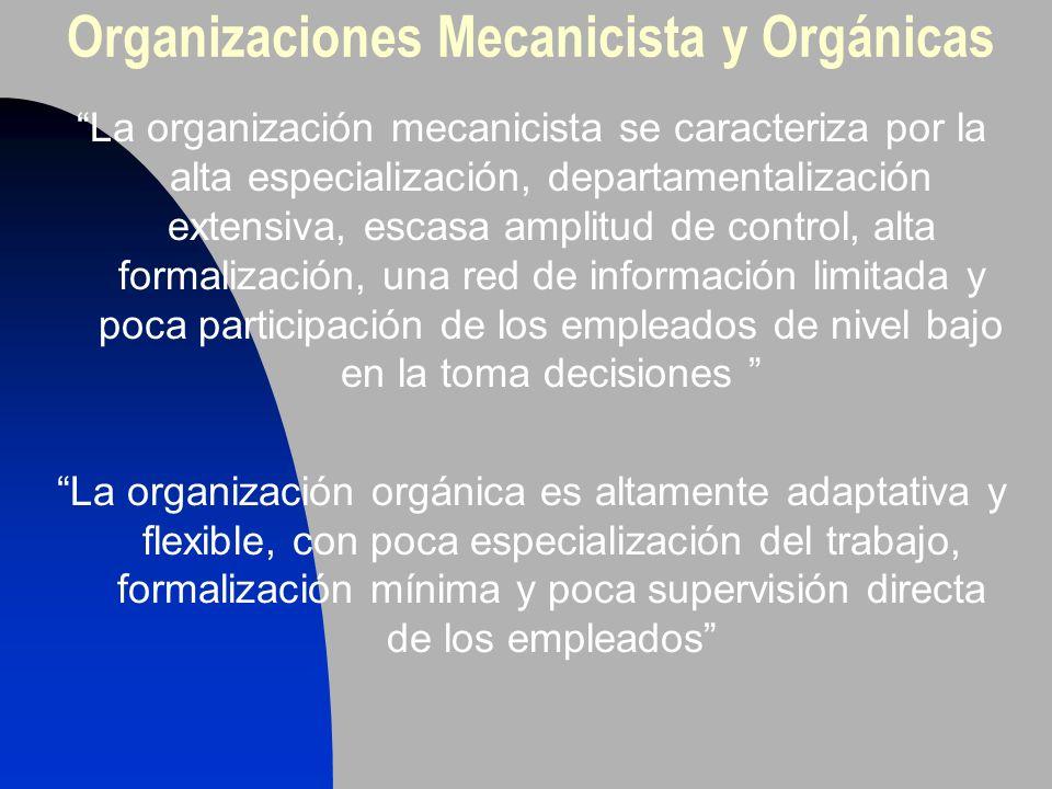 Organizaciones Mecanicista y Orgánicas La organización mecanicista se caracteriza por la alta especialización, departamentalización extensiva, escasa