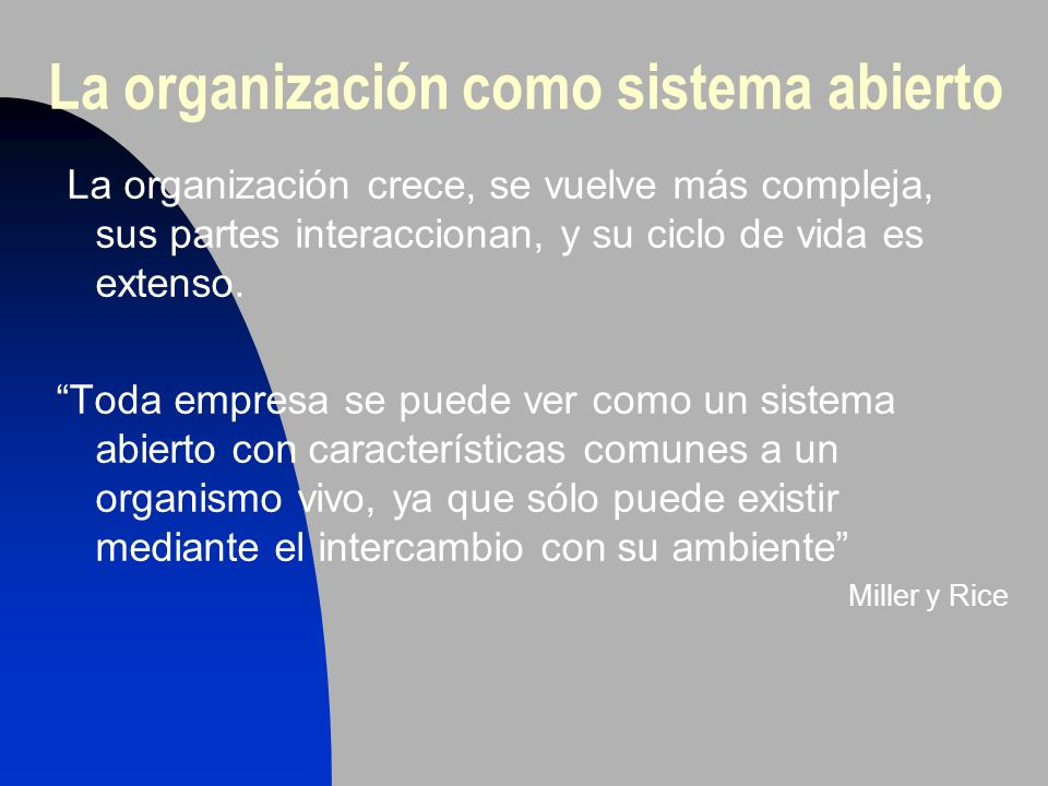 La organización como sistema abierto La organización crece, se vuelve más compleja, sus partes interaccionan, y su ciclo de vida es extenso. Toda empr