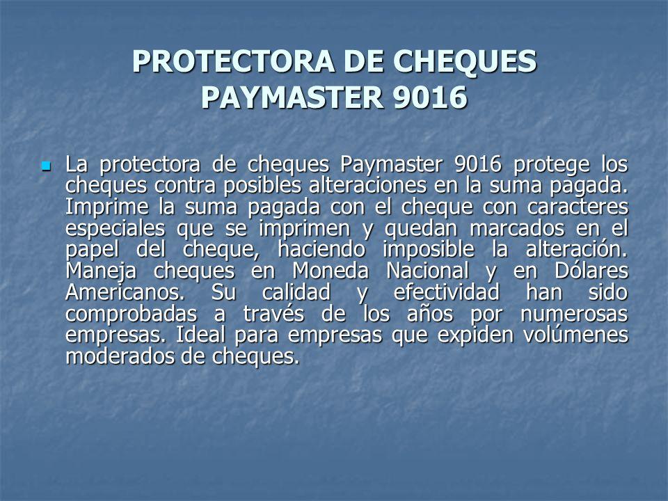 PROTECTORA DE CHEQUES PAYMASTER 9016 La protectora de cheques Paymaster 9016 protege los cheques contra posibles alteraciones en la suma pagada. Impri