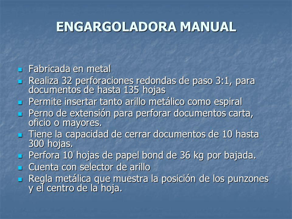 ENGARGOLADORA MANUAL Fabricada en metal Fabricada en metal Realiza 32 perforaciones redondas de paso 3:1, para documentos de hasta 135 hojas Realiza 3