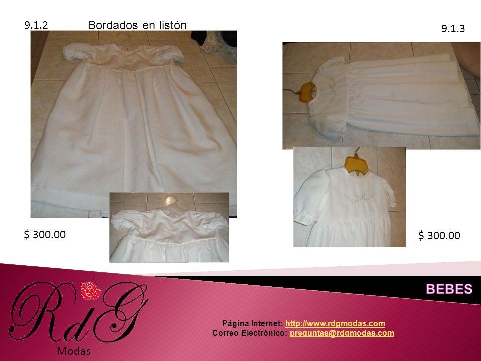 9.1.2 9.1.3 Modas $ 300.00 Página Internet: http://www.rdgmodas.comhttp://www.rdgmodas.com Correo Electrónico: preguntas@rdgmodas.compreguntas@rdgmodas.com Bordados en listón