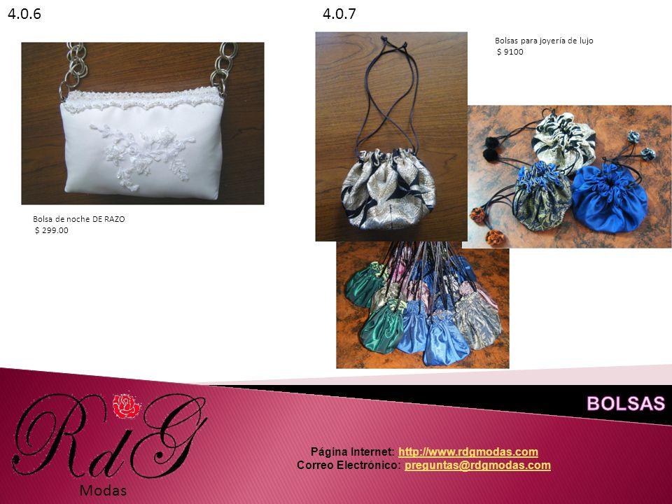 Modas Bolsa de noche DE RAZO $ 299.00 4.0.64.0.7 Bolsas para joyería de lujo $ 9100 Página Internet: http://www.rdgmodas.comhttp://www.rdgmodas.com Correo Electrónico: preguntas@rdgmodas.compreguntas@rdgmodas.com
