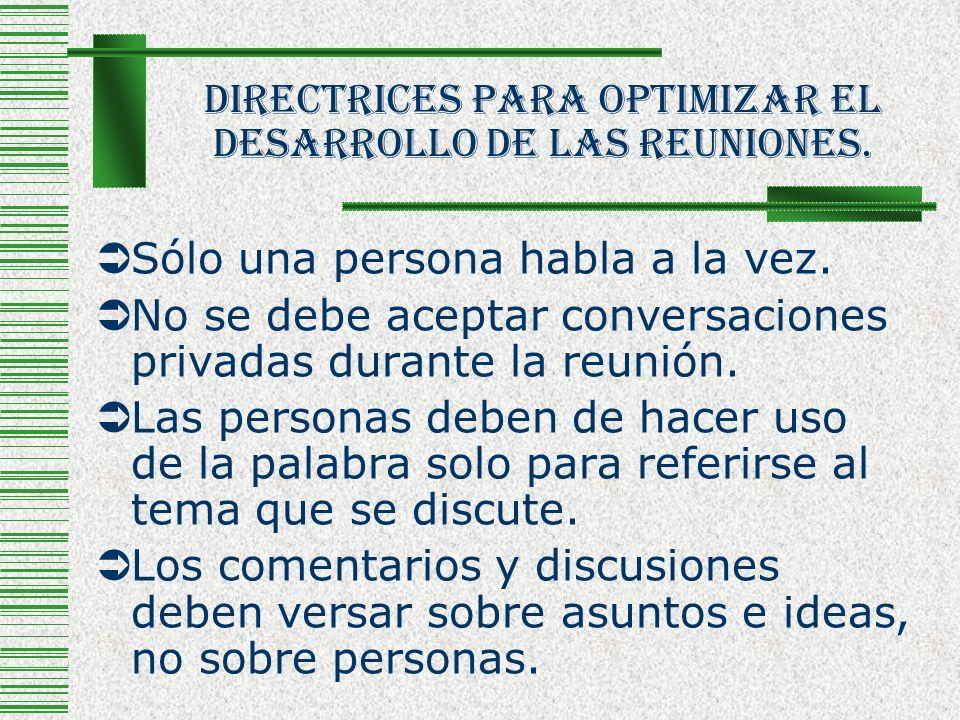 Directrices Para Optimizar El Desarrollo De Las Reuniones. Sólo una persona habla a la vez. No se debe aceptar conversaciones privadas durante la reun
