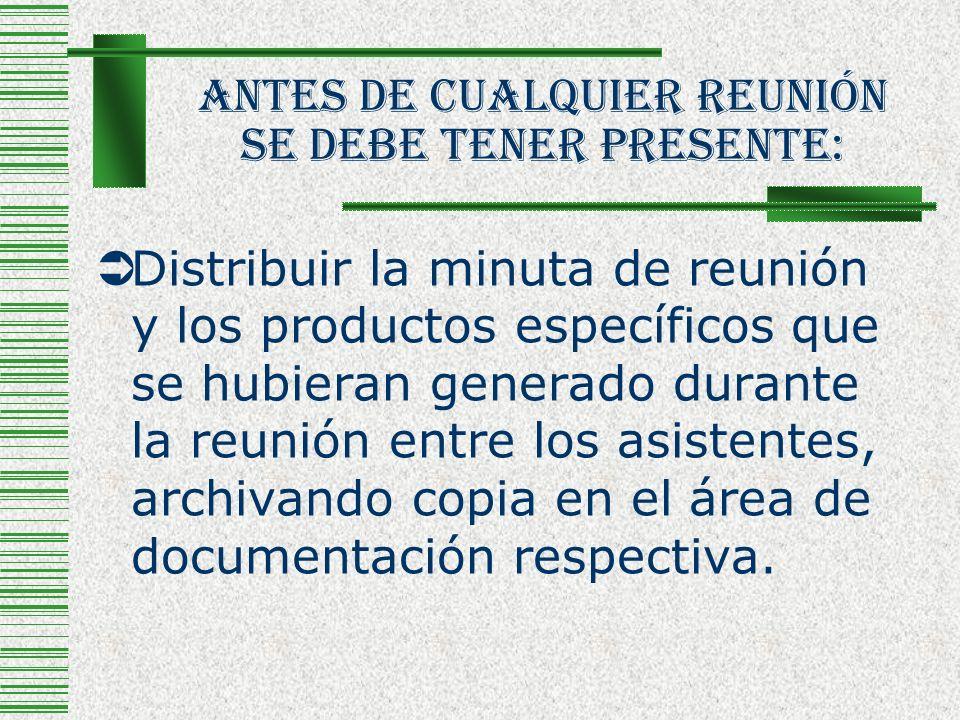 Antes De Cualquier Reunión Se Debe Tener Presente: Distribuir la minuta de reunión y los productos específicos que se hubieran generado durante la reu